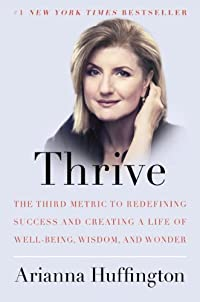Thrive: The Third Metric To Redefining Success And Creating A Life Of Well-being, Wisdom, And Wonder by Arianna Huffington ebook deal