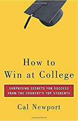 How to Win at College: Surprising Secrets for Success from the Country's Top Students by Cal Newport (2005-04-12)