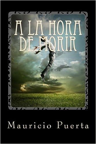 A la Hora de Morir (Spanish Edition): Mauricio Puerta: 9781517740399: Amazon.com: Books