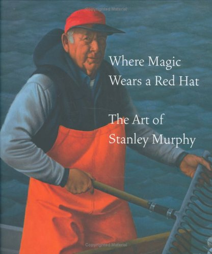Where Magic Wears a Red  Hat: The Art of Stanley Murphy