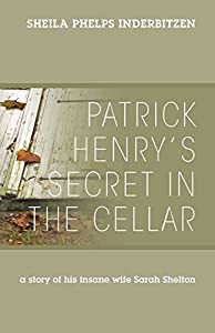 Patrick Henry's Secret In The Cellar: A story of his insane wife Sarah Shelton
