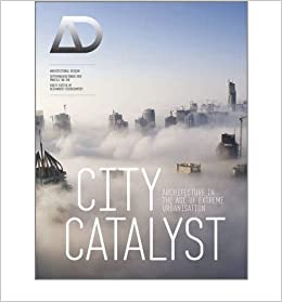 City Catalyst Architecture In The Age Of Extreme Urbanisation