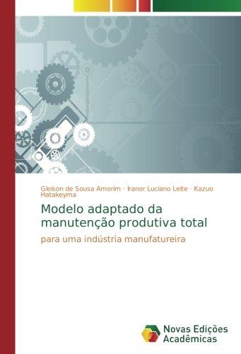 Modelo adaptado da manutenção produtiva total: para uma indústria manufatureira (Portuguese Edition) pdf epub