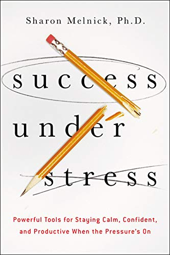 Success Under Stress: Powerful Tools for Staying Calm, Confident, and Productive When the Pressure's On (Tools And Techniques Of Inventory Management And Control)