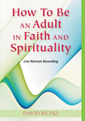 How to Be an Adult in Faith and Spirituality: Live Retreat Recording pdf