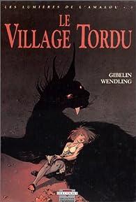 Les lumières de l'Amalou, tome 3 : Le village tordu par Christophe Gibelin