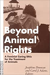 Beyond Animal Rights: A Feminist Caring Ethic for the Treatment of Animals