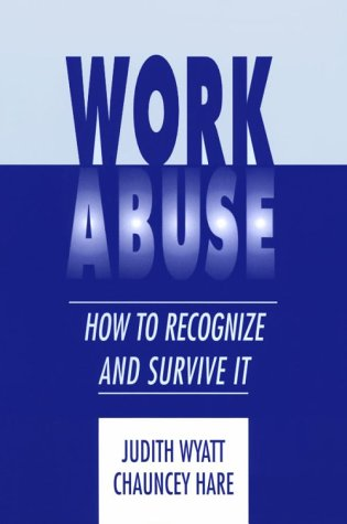 Work Abuse: How to Recognize and Survive It: How to Recognize It and Survive It