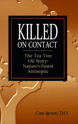 Killed on Contact: The Tea Tree Oil Story : Nature's Finest Antiseptic - Natures Antiseptics