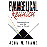 Evangelical Reunion: Denominations and the One Body of Christ