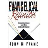 Evangelical Reunion, John M. Frame, 0801035600