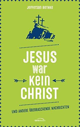 Jesus war kein Christ: und andere überraschende Nachrichten.