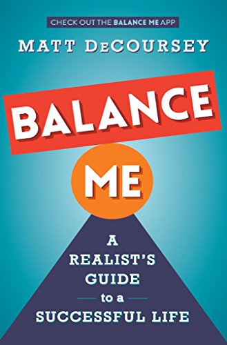 Amazon balance me a realists guide to a successful life balance me a realists guide to a successful life by decoursey matt fandeluxe Document