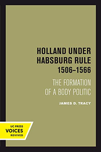 Holland Under Habsburg Rule, 1506–1566 – The Formation of a Body Politic