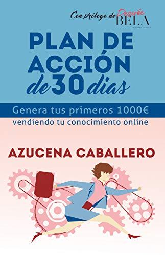 Genera tus primeros 1000€ vendiendo tu conocimiento online.: Plan de acción de 30 días. por Caballero Bernal, Azucena