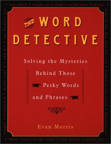 The Word Detective: Solving the Mysteries Behind Those Pesky Words and Phrases by Plume