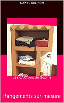 les cartons de sophie rangements sur mesure french edition ebook sophie kulinski. Black Bedroom Furniture Sets. Home Design Ideas