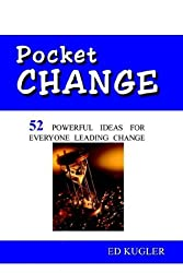 Pocket Change: 52 POWERFUL IDEAS FOR EVERYONE LEADING CHANGE