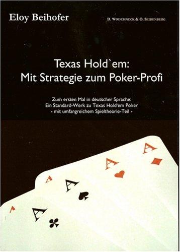 Texas Hold'em - Mit Strategie zum Poker-Profi. Ein Standard-Werk zu Texas Hold'em Poker mit umfangreichem Spieltheorie-Teil