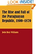 #9: The Rise and Fall of the Paraguayan Republic, 1800–1870 (Latin American Monographs; No. 48)