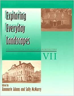 Book Exploring Everyday Landscapes: Vernacular Architecture Vol Vii (Perspectives in Vernacular Architecture)