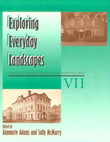 Exploring Everyday Landscapes: Perspectives in Vernacular Architecture VII (Perspectives in Vernacular Architecture)