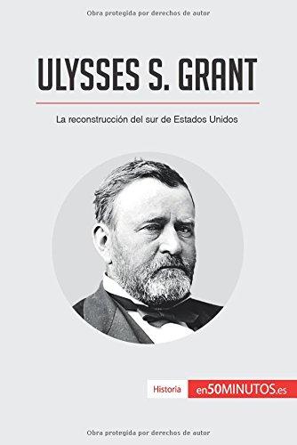 Ulysses S. Grant: La reconstruccion del sur de Estados Unidos (Spanish Edition) [50Minutos.Es] (Tapa Blanda)