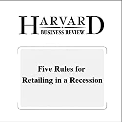 Five Rules for Retailing in a Recession (Harvard Business Review)