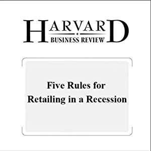 Five Rules for Retailing in a Recession (Harvard Business Review) Periodical