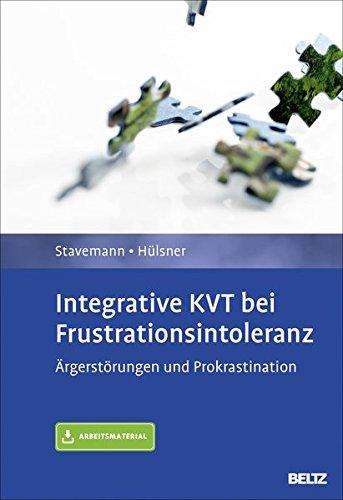 Integrative KVT bei Frustrationsintoleranz: Ärgerstörungen und Prokrastination. Diagnose – Behandlungsplan – Therapiekonzept. Mit Arbeitsmaterial