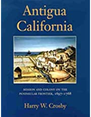 Antigua California: Mission and Colony on the Peninsular Frontier, 1697-1768