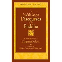 The Middle Length Discourses of the Buddha: A Translation of the Majjhima Nikaya (The Teachings of the Buddha)