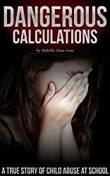 Dangerous Calculations: A True Story of Child Abuse at School (Child Abuse True Stories) (English Edition)