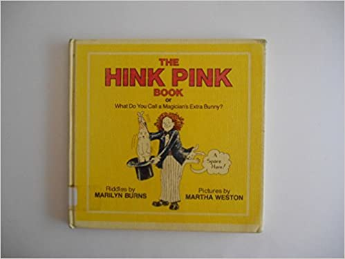 The Hink Pink Book, Or, What Do You Call a Magician's Extra Bunny ...