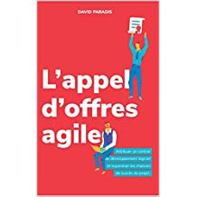 L'appel d'offres agile: Attribuer un contrat en développement logiciel et maximiser les chances de succès du projet (French Edition)