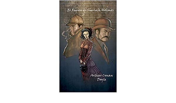 El regreso de Sherlock Holmes (Spanish Edition) (Anotado) - Kindle edition by Arthur Conan Doyle. Literature & Fiction Kindle eBooks @ Amazon.com.