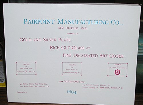 Pairpoint Manufacturing Co., New Bedford, Mass.: Makers of Gold & Silver Plate, Rich Cut Glass & Fine Decorated Art Goods