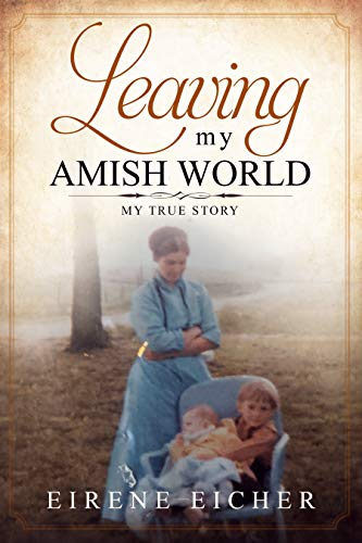 Leaving My Amish World: My True Story by [Eicher, Eirene]