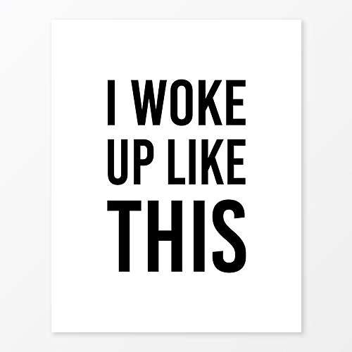 I Woke Up Like This Print, Size 11x14,