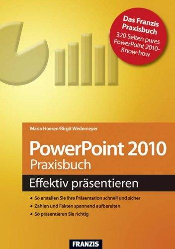 Powerpoint 2010 Praxisbuch - effektiv präsentieren!