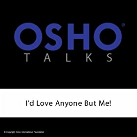 Amazon.com: I'd Love Anyone But Me!: Osho International