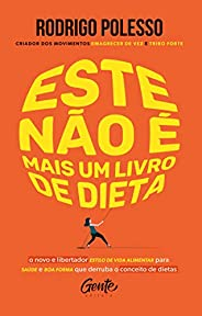 Este não é mais um livro de dieta: O novo e libertador estilo de vida alimentar para saúde e boa forma que der