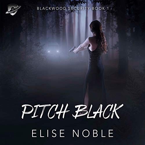 Pitch Black (A Romantic Thriller): Blackwood Security, Book 1