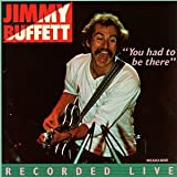 : You Had To Be There: Jimmy Buffett In Concert