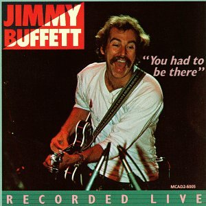 You Had To Be There: Jimmy Buffett In Concert by Margaritaville