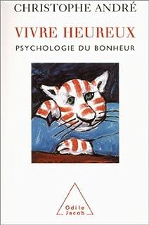 Vivre heureux : psychologie du bonheur, André, Christophe