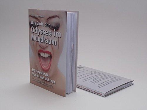 Das Ende der Odyssee im Mundraum: Zahnimplantate: Mythos und Wahrheit; über 100 Antworten auf alle Fragen, für deren Beantwortung Ihr Zahnarzt gar keine Zeit hat ...