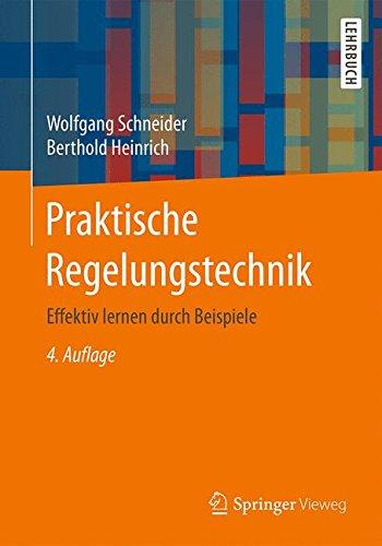 Praktische Regelungstechnik: Effektiv lernen durch Beispiele Taschenbuch – 13. April 2017 Wolfgang Schneider Berthold Heinrich Springer Vieweg 3658169923