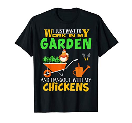 Work In My Garden Hangout With My Chickens Funny Gardening T-Shirt