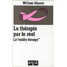 La Reality Thérapy: Nouvelle Approche Thérapeutique Par Le Réel (Homme et groupes)